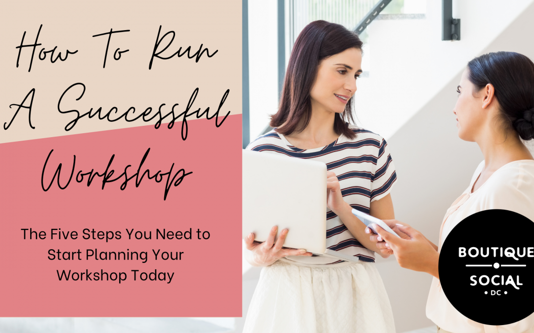 How To Run A Successful Workshop (and why you should start planning one today)