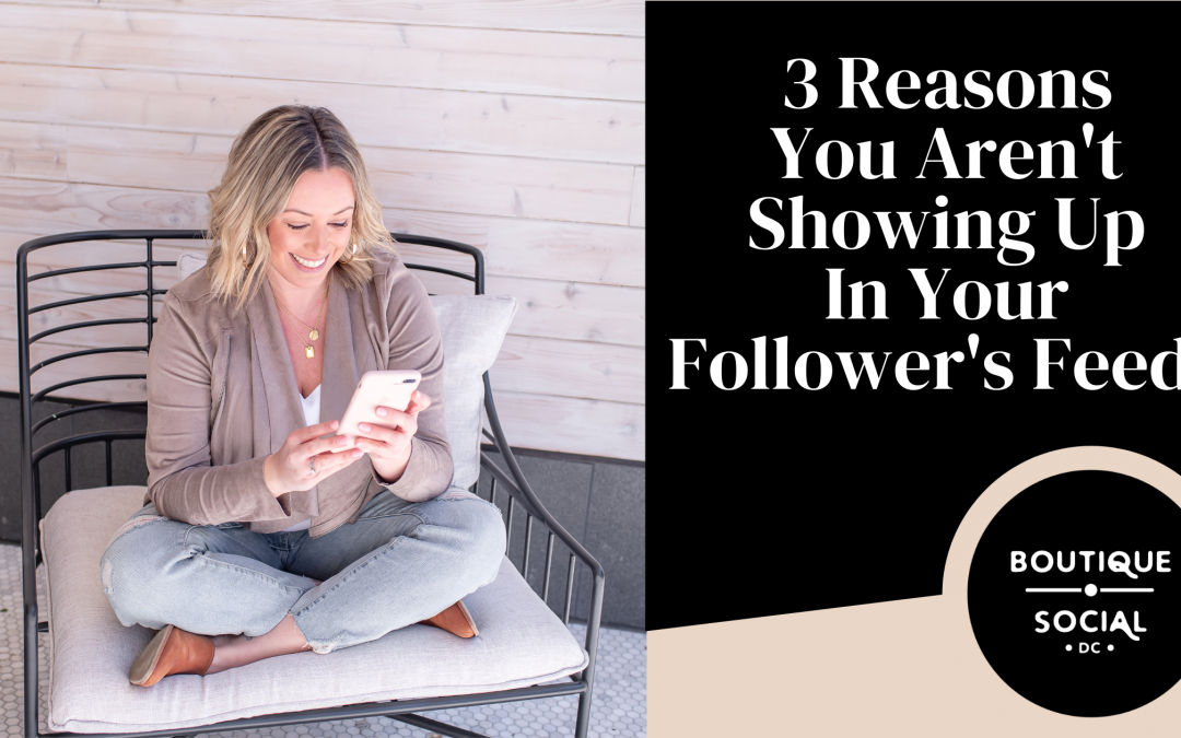 3 REASONS YOU AREN'T SHOWING UP IN YOUR FOLLOWERS' FEEDS