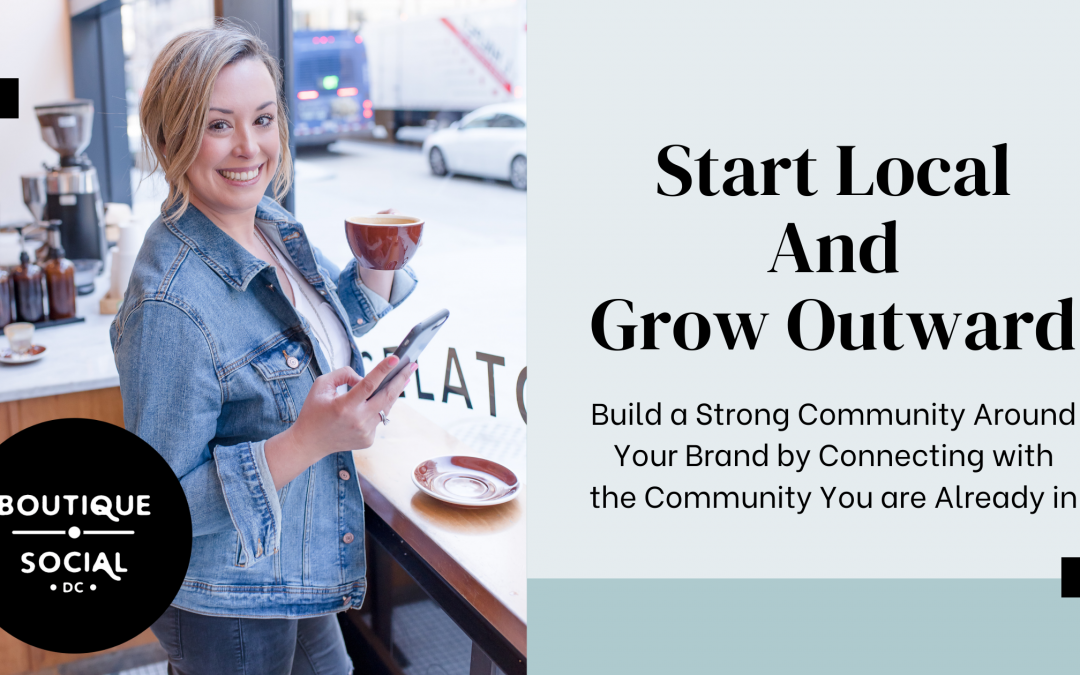 START LOCAL, GROW OUTWARD