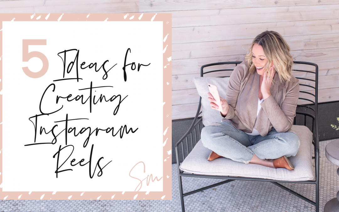5 Ideas to Get You Started Using Instagram Reels