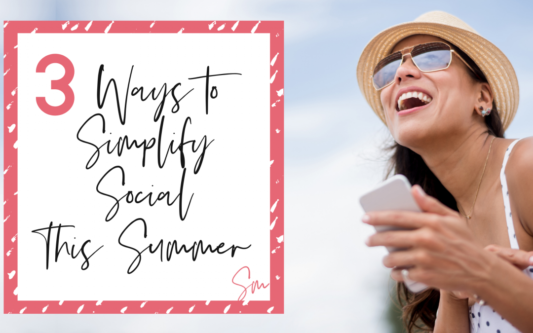 3 Ways to Simplify Social This Summer