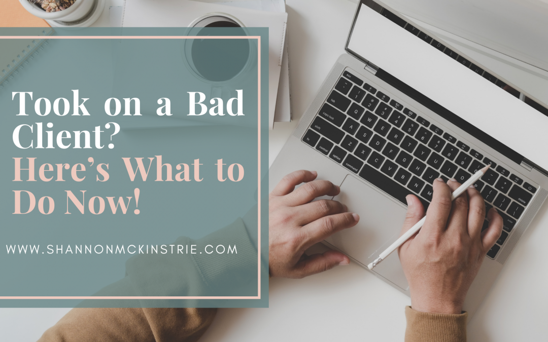 Took on a Bad Client? Here's What to Do Now!